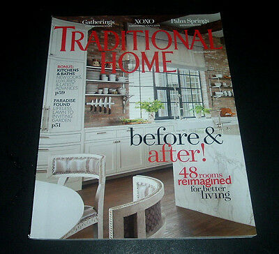 Traditional Home Magazine Feb/march 2017 ~Reimagined Rooms ~ Gardens ~ Bathrooms