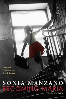 Becoming Maria: Love and Chaos in the South Bronx: Love and Chaos in the...