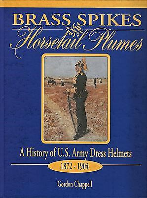 BRASS SPIKES and HORSETAIL PLUMES: History of U.S. Army Dress Helmets 1872-1904