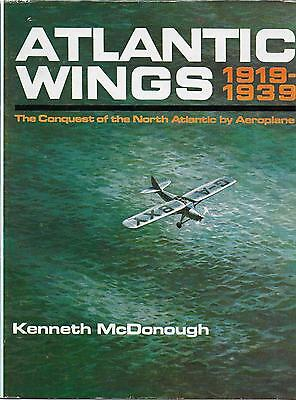 ATLANTIC WINGS 1919-1939 - CONQUEST of NORTH ATLANTIC by AEROPLANE, K.McDonough