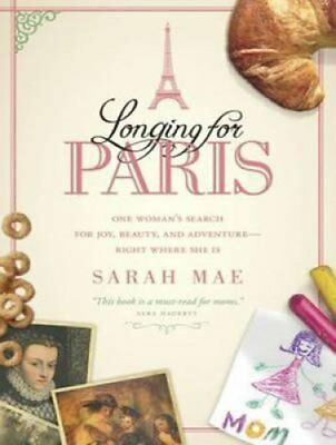 Longing for Paris: One Woman's Search for Joy, Beauty, and Adventure Right...