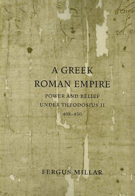 A Greek Roman Empire: Power and Belief Under Theodosius II (408-450) by...