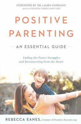 Positive Parenting An Essential Guide by Rebecca Eanes 9780143109228