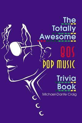 The Totally Awesome 80s Pop Music Trivia Book by Michael-Dante Craig...