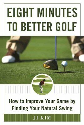 Eight Minutes to Better Golf How to Improve Your Game by Findin... 9781510711426