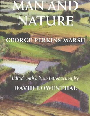 Man and Nature: Or, Physical Geography as Modified by Human Action by George...