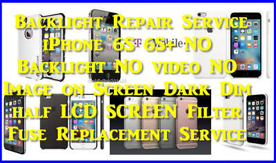 Backlight Repair Service iPhone 6S 6S+ Dim LCD SCREEN Filter Fuse Replacement