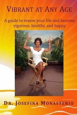 Vibrant at Any Age: A Guide to Renew Your Life and Become Vigorous, Healthy,...