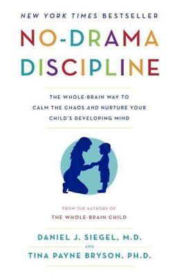 No-Drama Discipline: The Whole-Brain Way to Calm the Chaos and Nurture Your...