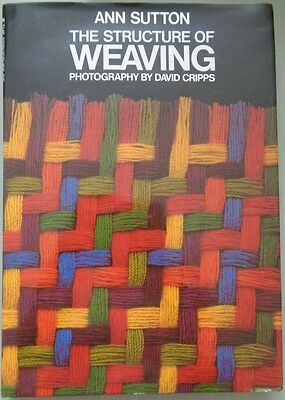 THE STRUCTURE OF WEAVING by Ann Sutton photographs by David Cripps book 1982