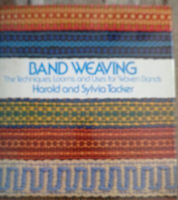 BAND WEAVING: techniques looms and uses for woven bands Harold & Sylvia Tacker