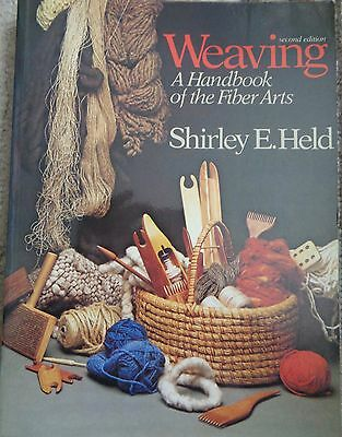 WEAVING A handbook of the Fiber Arts by Shirley E. Held 1978 spinning dyeing
