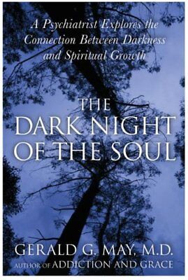 The Dark Night of the Soul A Psychiatrist Explores the Connecti... 9780060750558