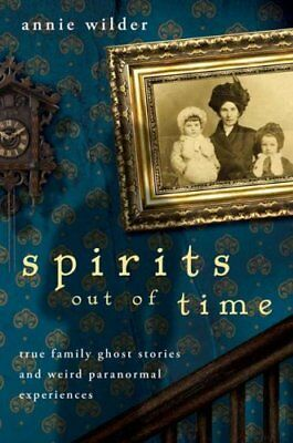 Spirits Out of Time: True Family Ghost Stories and Weird Paranormal...