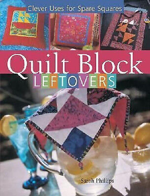 Quilt Block Leftovers : Clever Uses for Spare Squares Sarah Phillips  Free S&H