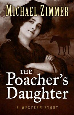 The Poachers Daughter by Michael Zimmer 9781432827632 (Hardback, 2014)