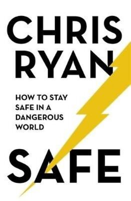 Safe: How to stay safe in a dangerous world by Chris Ryan Hardcover Book