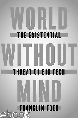 World Without Mind : The Existential Threat of Big Tech by Franklin Foer eBooks