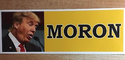 MORON  - ANTI Trump POLITICAL BUMPER FUNNY STICKER