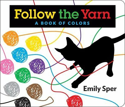 Follow the Yarn A Book of Colors by Emily Sper 9780975490280 (Board book, 2016)