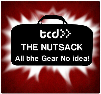 The TCD Nut Sack - All The Gear With No Idea!