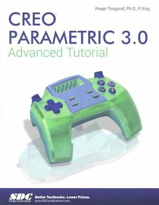 Creo Parametric 3.0 Advanced Tutorial by Roger Toogood 9781585039852