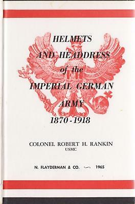 HELMETS and HEADDRESS of the IMPERIAL GERMAN ARMY, 1870-1918, Col.R.Rankin 1965