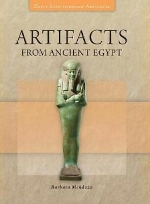 Artifacts from Ancient Egypt (Daily Life through Artifacts) by Barbara Mendoza.