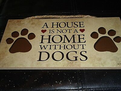 """A House Is Not A Home Without Dogs Hanging Plaque Sign 5"""" X10"""""""