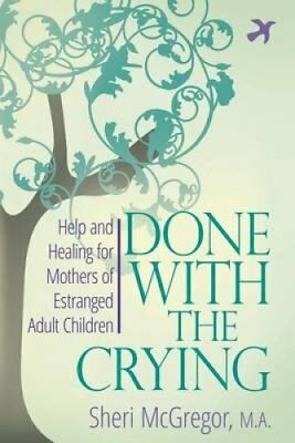 Done with the Crying: Help and Healing for Mothers of Estranged Adult by...