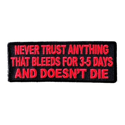 NEVER TRUST ANYTHING THAT BLEEDS 3-5 DAYS AND DOESN'T DIE - IRON or SEW-ON PATCH