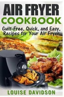 Air Fryer Cookbook Guilt-Free, Quick, und einfach, Rezepte For You 9781542887625