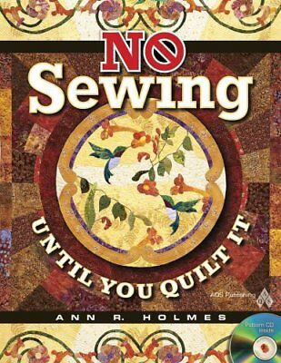 No Sewing Until You Quilt It by Ann R Holmes 9781604600216