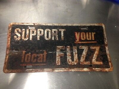 Vintage Collectible Metal 1970s Support Your Local Fuzz Police License Plate WOW