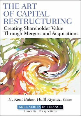The Art of Capital Restructuring Creating Shareholder Value Thr... 9780470569511