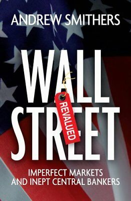 Wall Street Revalued: Imperfect Markets and Inept Central Bankers by Andrew...