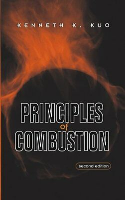Principles of Combustion by Kenneth Kuan-Yun Kuo 9780471046899 (Hardback, 2005)