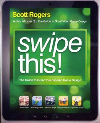Swipe This!: The Guide to Great Touchscreen Game Design by Scott Rogers...