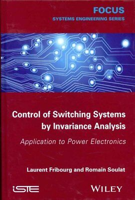 Control of Switching Systems by Invariance Analysis: Applcation... 9781848216068