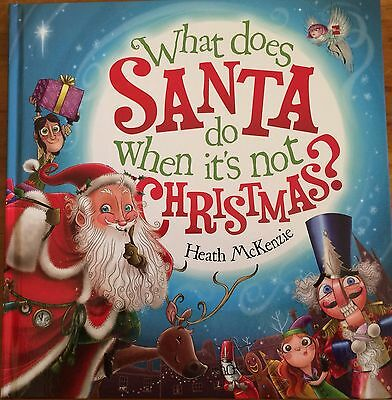 What Does Santa Do When It's Not Christmas? Heath Mckenzie ~ New Hardcover Book