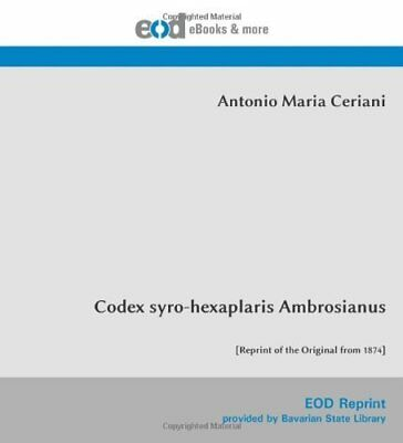 Codex syro-hexaplaris Ambrosianus: [Reprint of the Original from 1874] 540 pages
