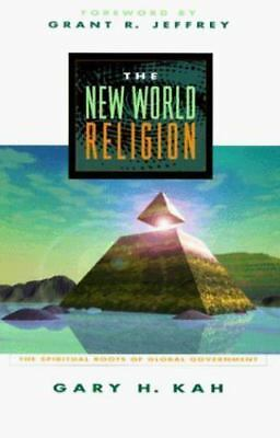 The New World Religion: The Spiritual Roots of Global Government, Gary H. Kah.