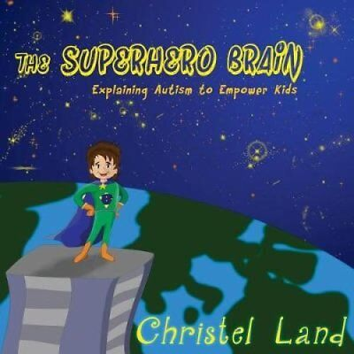 The Superhero Brain: Explaining Autism to Empower Kids by Christel Land...