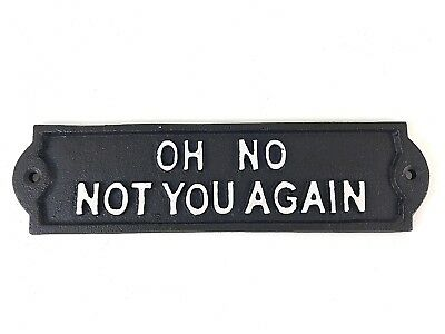 Oh No Not You Again Cast Iron Sign Plaque Quote Funny Garage Fence Home