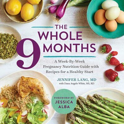 The Whole 9 Months A Week-By-Week Pregnancy Nutrition Guide wit... 9781943451487