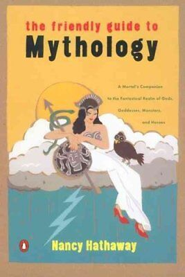 The Friendly Guide to Mythology by Nancy Hathaway 9780140240870