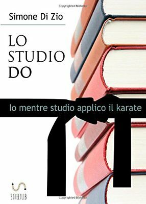 Simone Di Zio LO STUDIO DO IO MENTRE STUDIO APPLICO IL KARATE Libro 6050491909