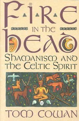Fire in the Head Shamanism and the Celtic Spirit by Tom Cowan 9780062501745