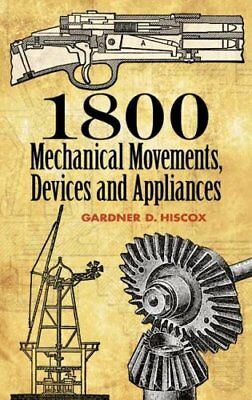 1800 Mechanical Movements, Devices and Appliances 9780486457437