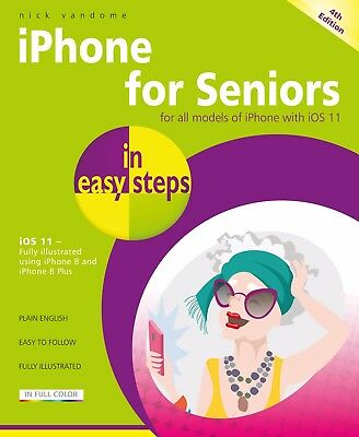 iPhone for Seniors in easy steps, 4th Edition - covers iOS 11 - by Nick Vandome